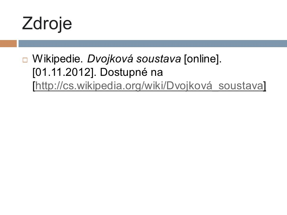 Zdroje Wikipedie. Dvojková soustava [online]. [01.11.2012].